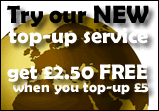 Try our NEW top-up service and get £2.50 free when you top-up with £5.